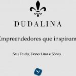 Empreendedores que inspiram: Seu Duda + Dona Lina  = Dudalina.