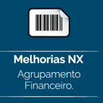 Melhorias Nx: Agrupamento Financeiro.