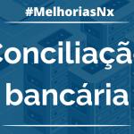 Melhorias Nx – Conciliação Bancária