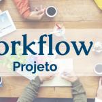 Workflow – Projetos